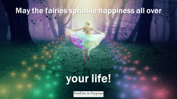may fairies sprinkle happiness